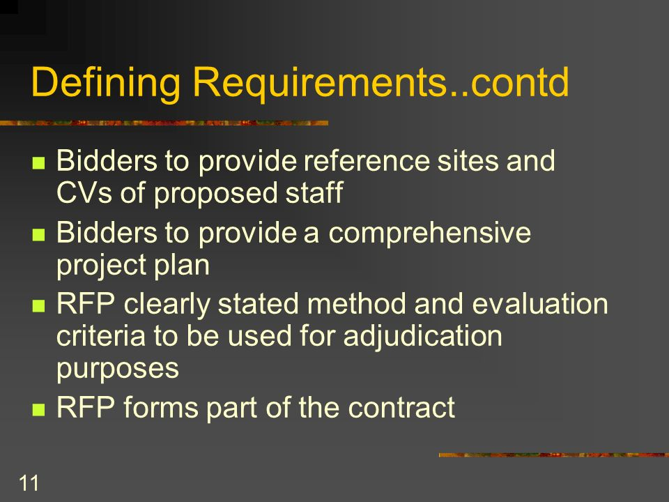 11 Defining Requirements..contd Bidders to provide reference sites and CVs of proposed staff Bidders to provide a comprehensive project plan RFP clear