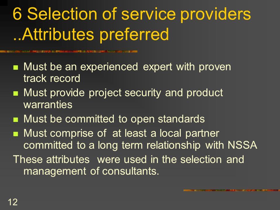 12 6 Selection of service providers..Attributes preferred Must be an experienced expert with proven track record Must provide project security and pro