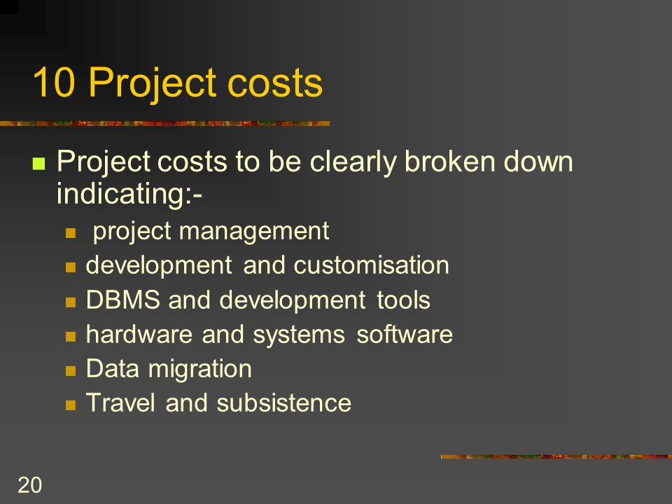20 10 Project costs Project costs to be clearly broken down indicating:- project management development and customisation DBMS and development tools h