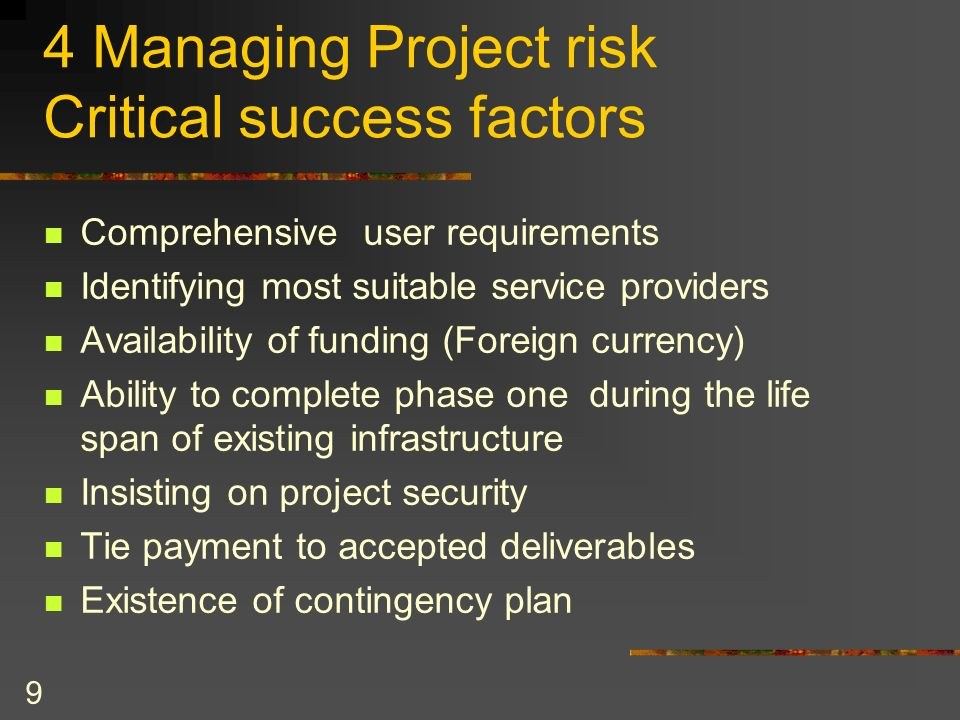 9 4 Managing Project risk Critical success factors Comprehensive user requirements Identifying most suitable service providers Availability of funding
