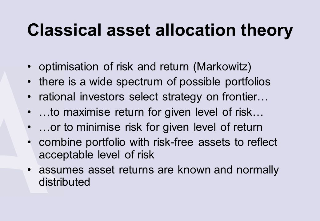 Classical asset allocation theory optimisation of risk and return (Markowitz) there is a wide spectrum of possible portfolios rational investors selec