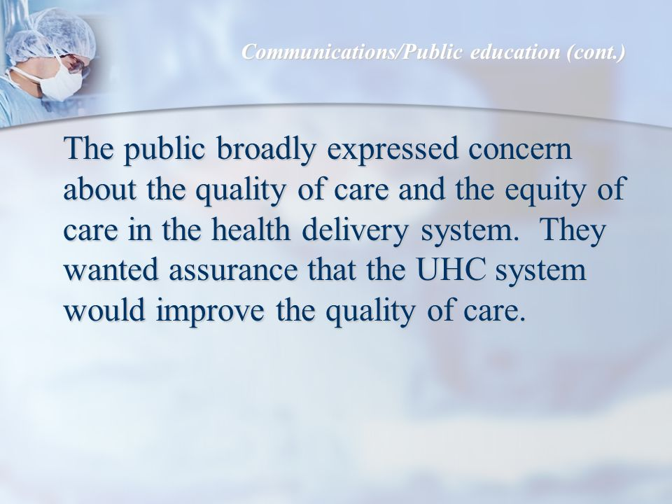 The public broadly expressed concern about the quality of care and the equity of care in the health delivery system.