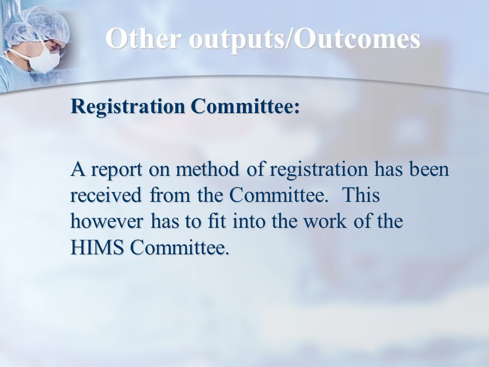 Other outputs/Outcomes Registration Committee: A report on method of registration has been received from the Committee.