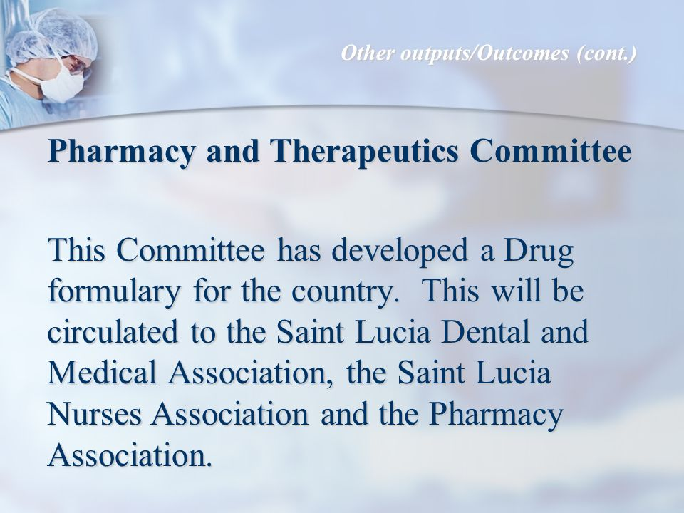 Pharmacy and Therapeutics Committee This Committee has developed a Drug formulary for the country.