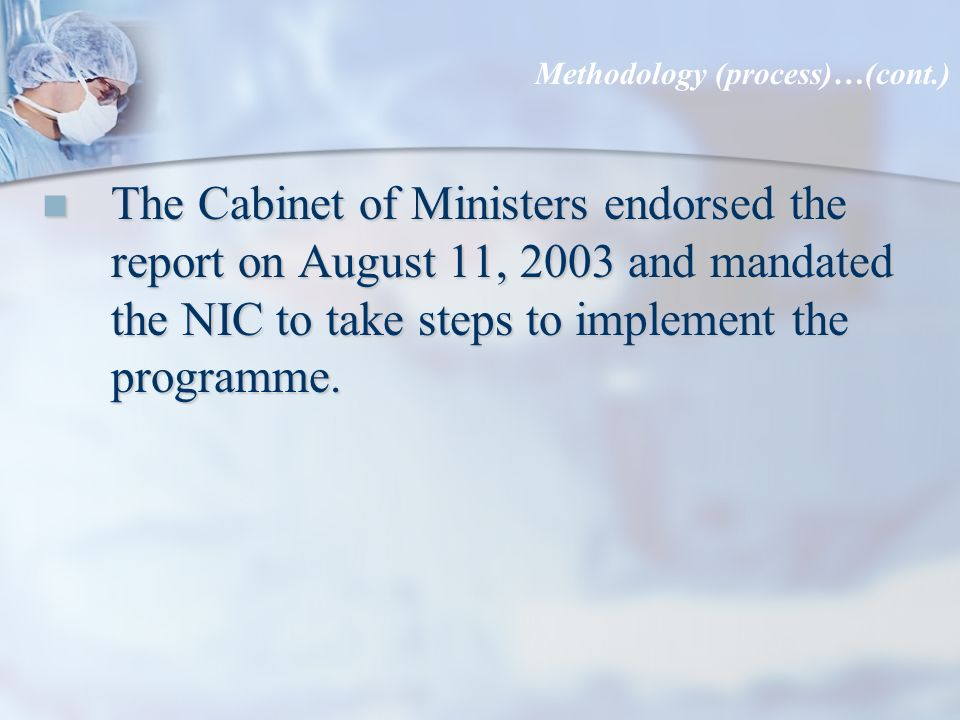 The Cabinet of Ministers endorsed the report on August 11, 2003 and mandated the NIC to take steps to implement the programme.