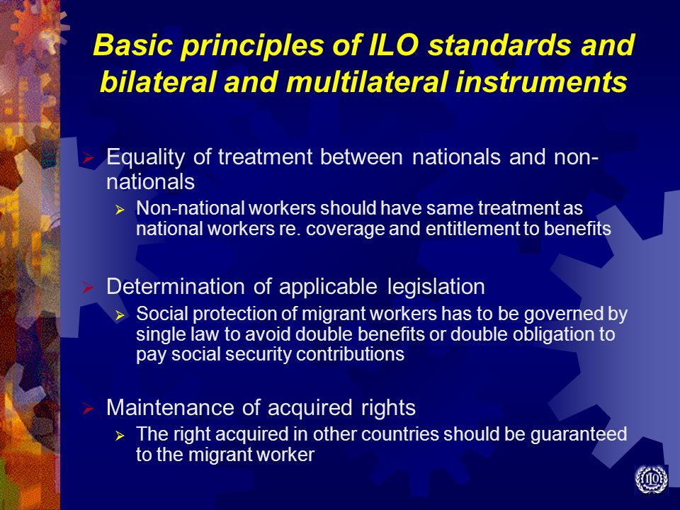 Basic principles of ILO standards and bilateral and multilateral instruments Equality of treatment between nationals and non- nationals Non-national w