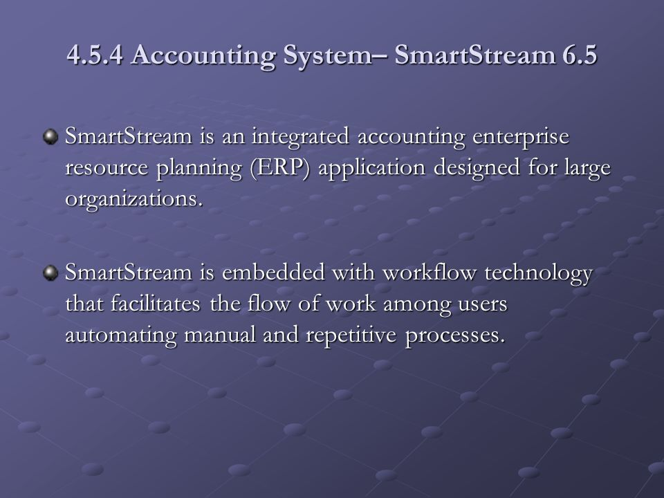4.5.4 Accounting System– SmartStream 6.5 SmartStream is an integrated accounting enterprise resource planning (ERP) application designed for large organizations.