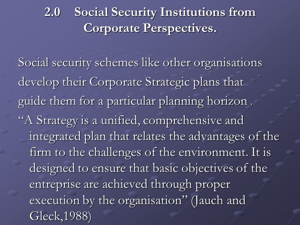 2.0Social Security Institutions from Corporate Perspectives. Social security schemes like other organisations develop their Corporate Strategic plans