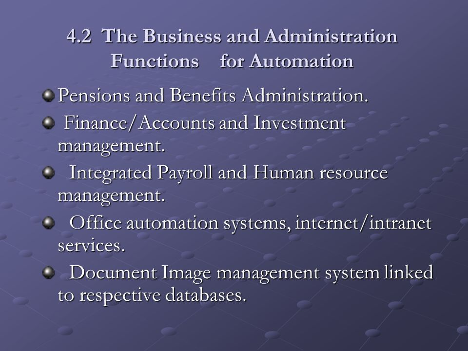 4.2 The Business and Administration Functions for Automation Pensions and Benefits Administration. Finance/Accounts and Investment management. Finance