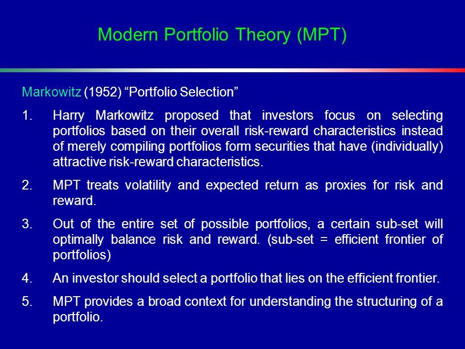 Markowitz (1952) Portfolio Selection 1.Harry Markowitz proposed that investors focus on selecting portfolios based on their overall risk-reward charac