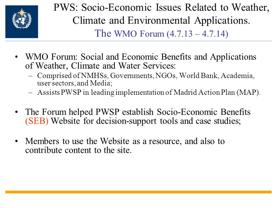 WMO Forum: Social and Economic Benefits and Applications of Weather, Climate and Water Services: –Comprised of NMHSs, Governments, NGOs, World Bank, A