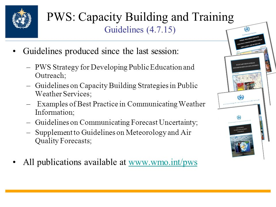 PWS: Capacity Building and Training Guidelines (4.7.15) Guidelines produced since the last session: –PWS Strategy for Developing Public Education and