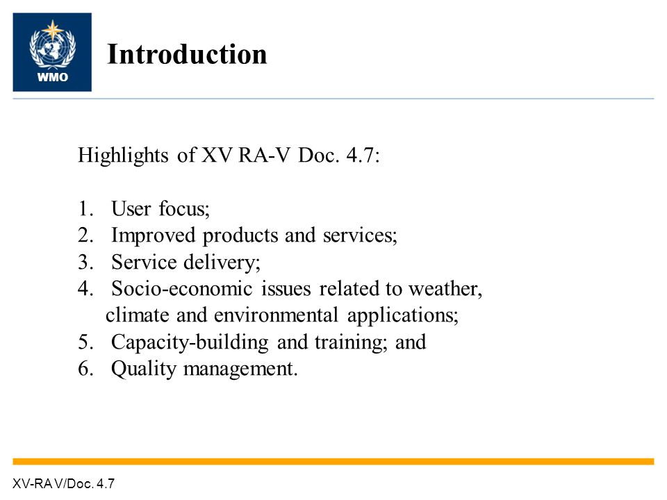 XV-RA V/Doc. 4.7 Introduction WMO Highlights of XV RA-V Doc. 4.7: 1.User focus; 2.Improved products and services; 3.Service delivery; 4.Socio-economic