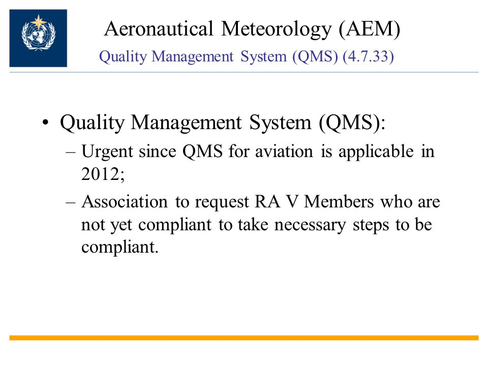 Quality Management System (QMS): –Urgent since QMS for aviation is applicable in 2012; –Association to request RA V Members who are not yet compliant