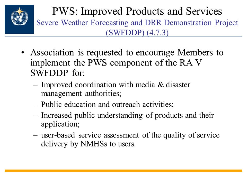 PWS: Improved Products and Services Severe Weather Forecasting and DRR Demonstration Project (SWFDDP) (4.7.3) Association is requested to encourage Me