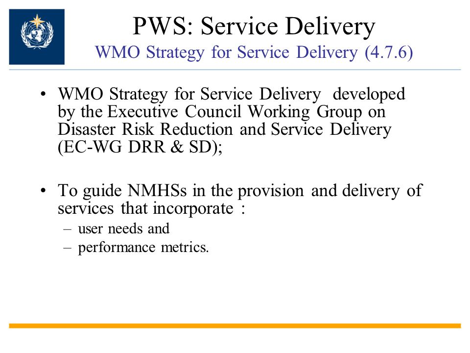 PWS: Service Delivery WMO Strategy for Service Delivery (4.7.6) WMO Strategy for Service Delivery developed by the Executive Council Working Group on