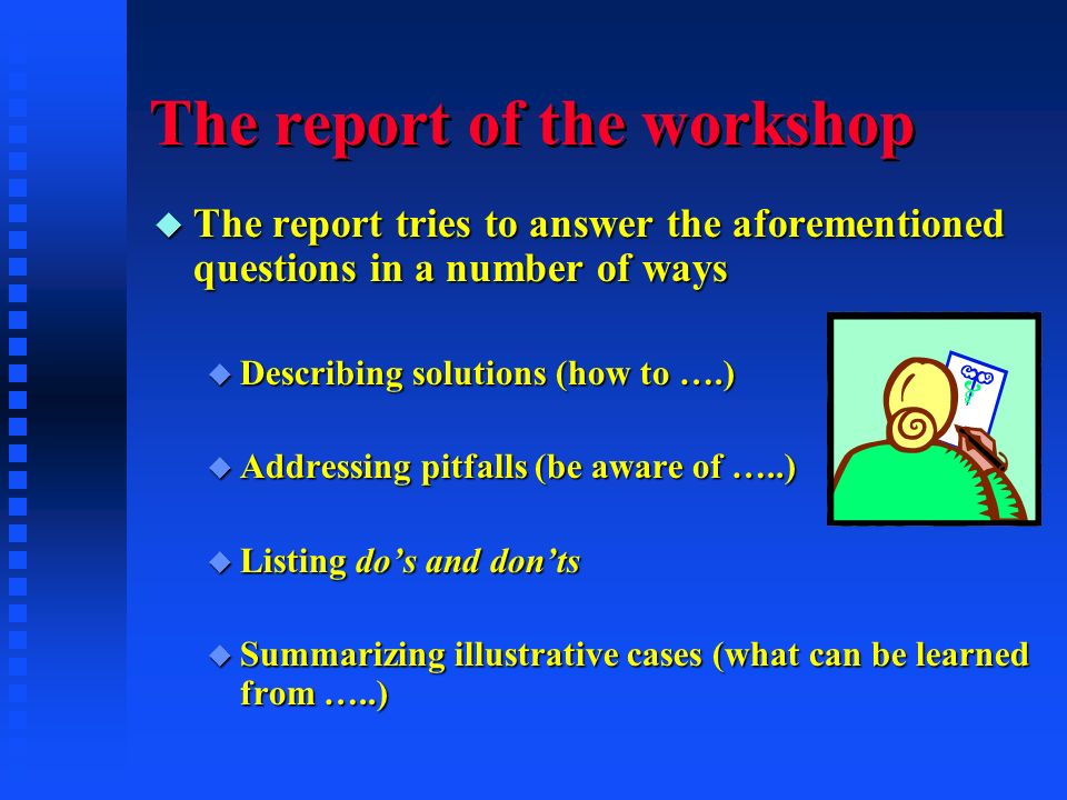 The report of the workshop u The report tries to answer the aforementioned questions in a number of ways u Describing solutions (how to ….) u Addressi