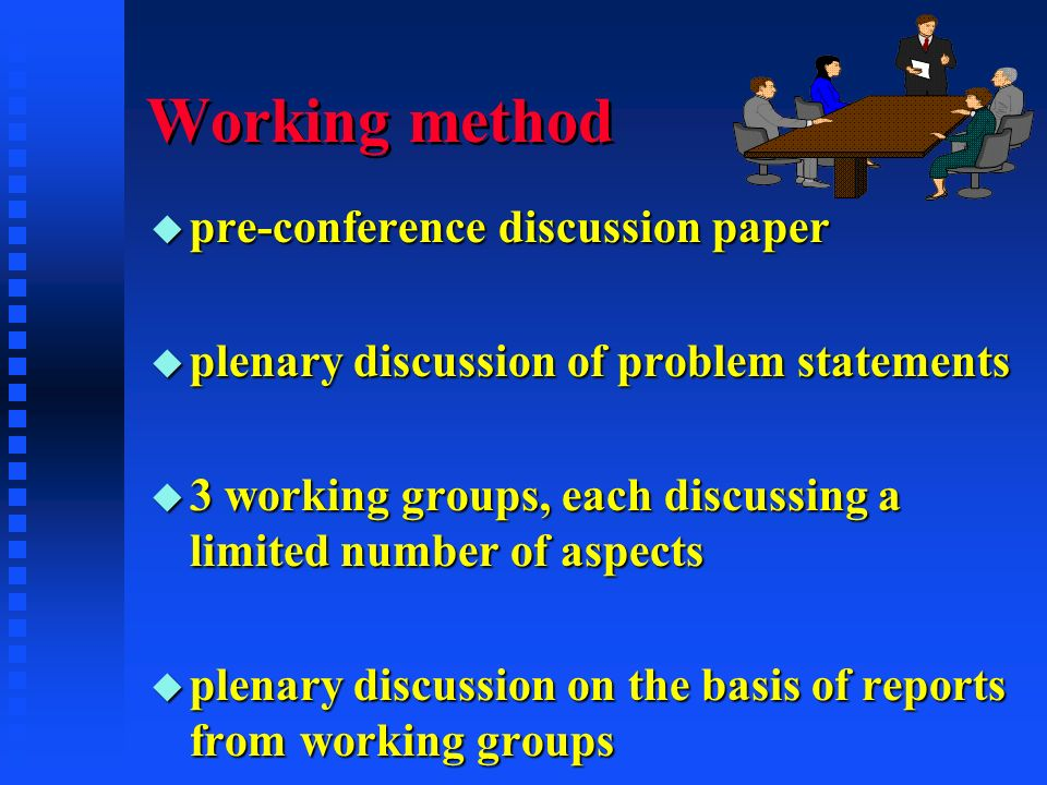Working method u pre-conference discussion paper u plenary discussion of problem statements u 3 working groups, each discussing a limited number of aspects u plenary discussion on the basis of reports from working groups