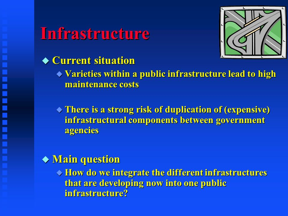 Infrastructure u Current situation u Varieties within a public infrastructure lead to high maintenance costs u There is a strong risk of duplication of (expensive) infrastructural components between government agencies u Main question u How do we integrate the different infrastructures that are developing now into one public infrastructure