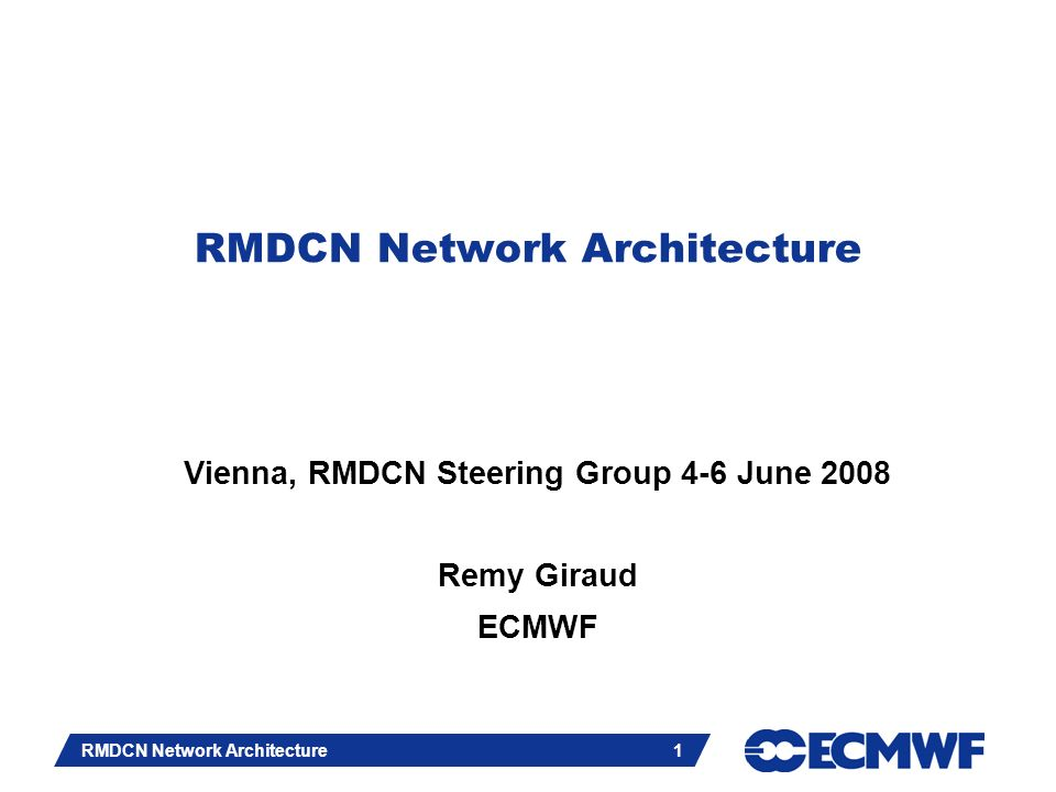 Slide 1 RMDCN Network Architecture 1 Vienna, RMDCN Steering Group 4-6 June 2008 Remy Giraud ECMWF