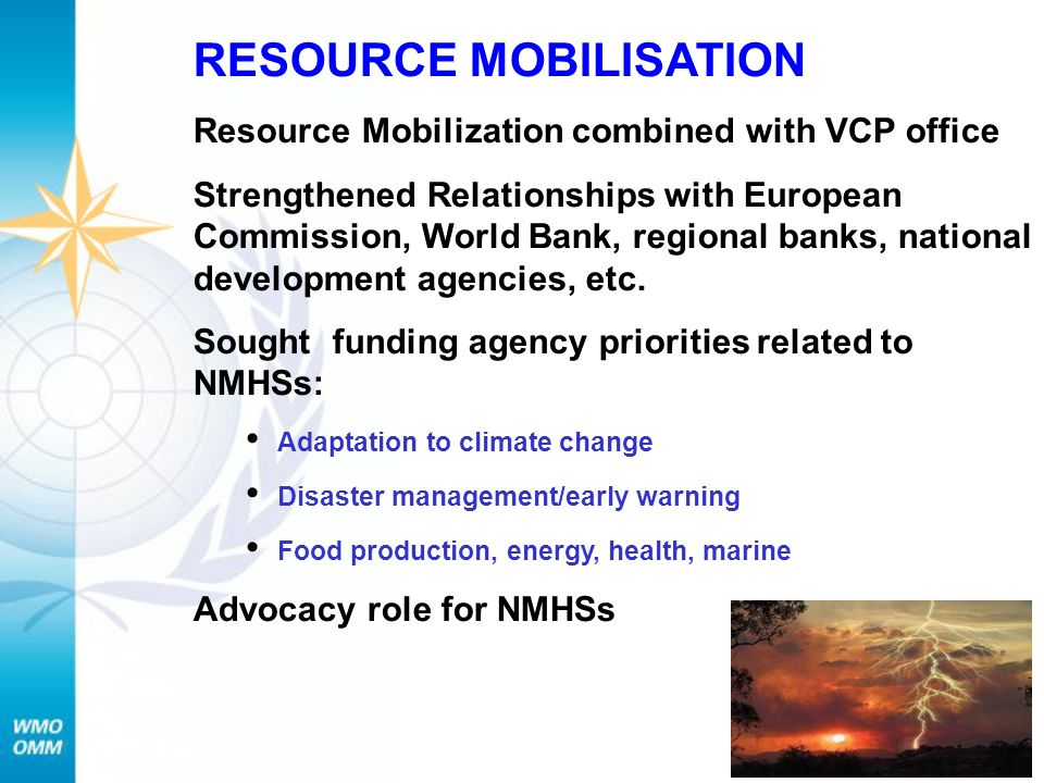 13 RESOURCE MOBILISATION Resource Mobilization combined with VCP office Strengthened Relationships with European Commission, World Bank, regional banks, national development agencies, etc.