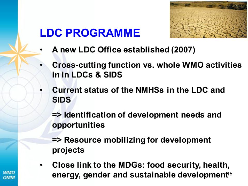 15 LDC PROGRAMME A new LDC Office established (2007) Cross-cutting function vs.