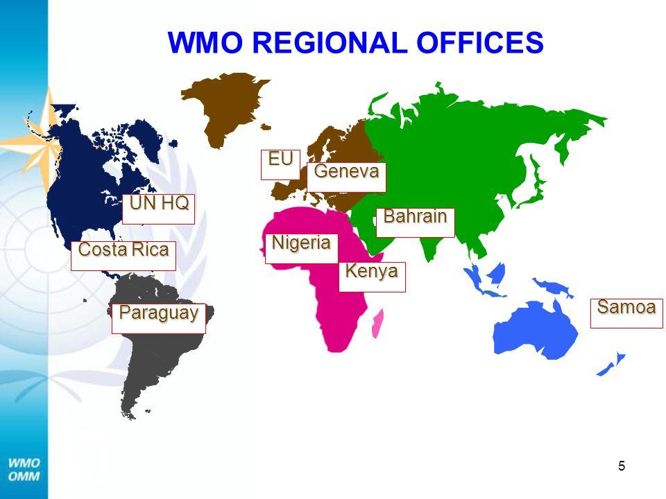 5 WMO REGIONAL OFFICES Geneva Nigeria Samoa Bahrain Costa Rica Paraguay EU UN HQ Kenya