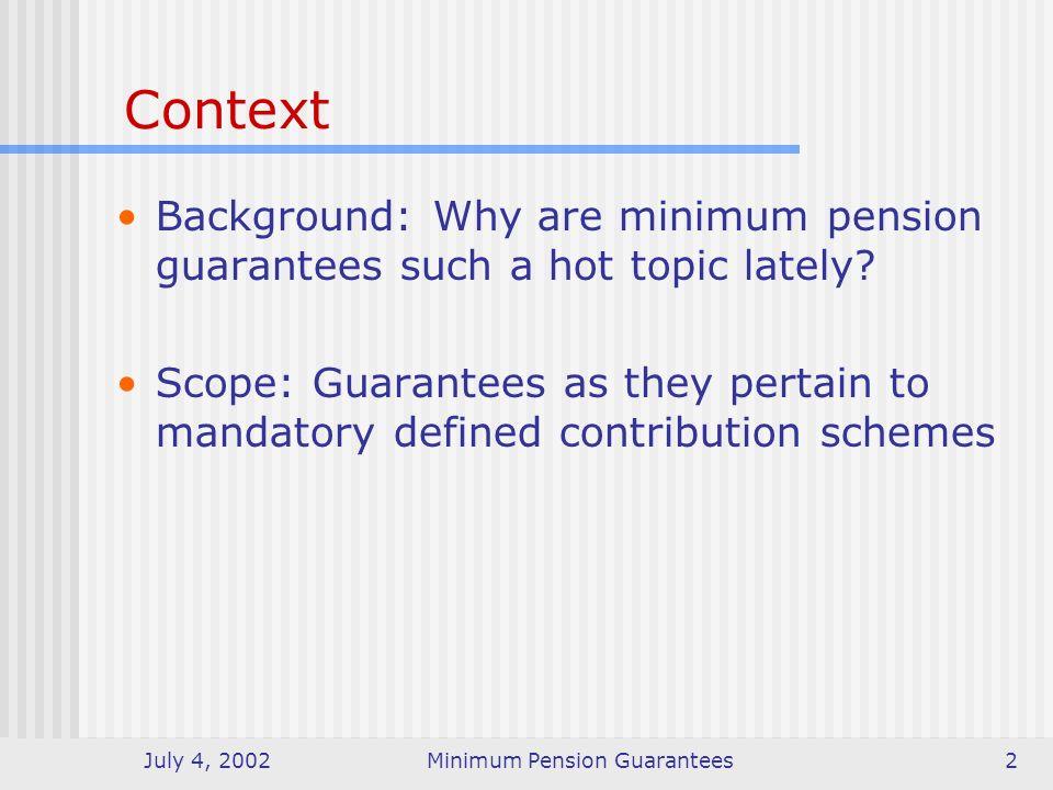 July 4, 2002Minimum Pension Guarantees13 Cost drivers Relative return guarantees (Chilean style guarantees) 2% to 4% of assets