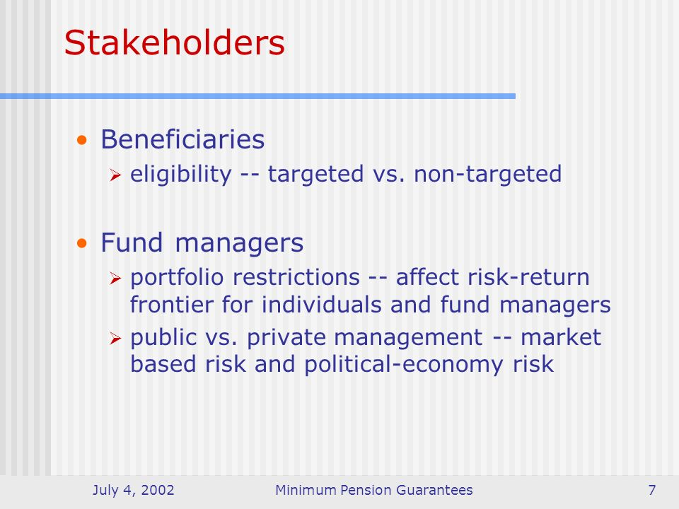 July 4, 2002Minimum Pension Guarantees7 Stakeholders Beneficiaries eligibility -- targeted vs.