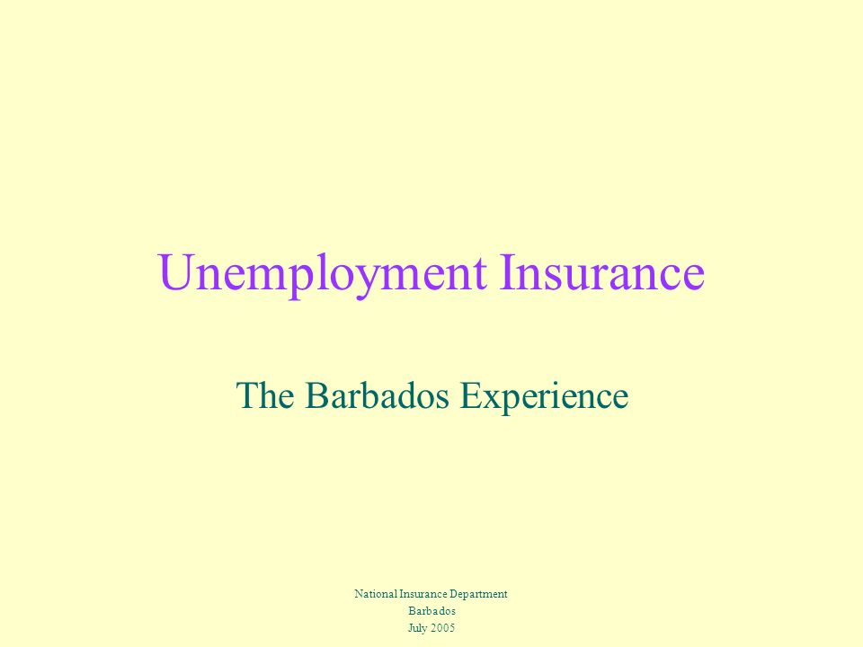 Unemployment Insurance The Barbados Experience National Insurance Department Barbados July 2005