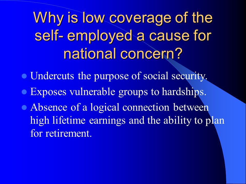 Why is low coverage of the self- employed a cause for national concern.