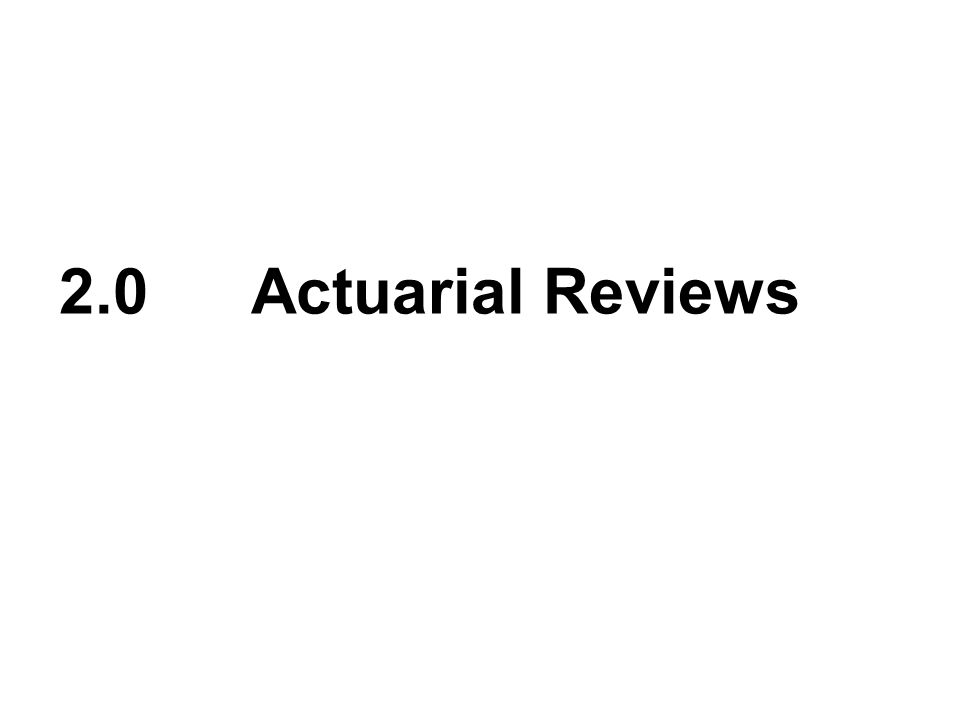2.0Actuarial Reviews