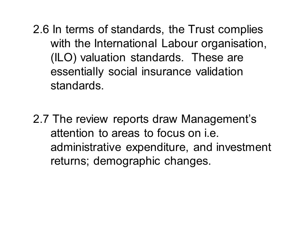 2.6 In terms of standards, the Trust complies with the International Labour organisation, (ILO) valuation standards.
