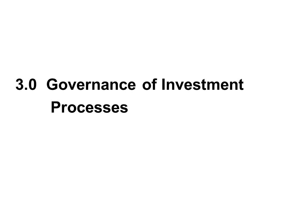 3.0 Governance of Investment Processes