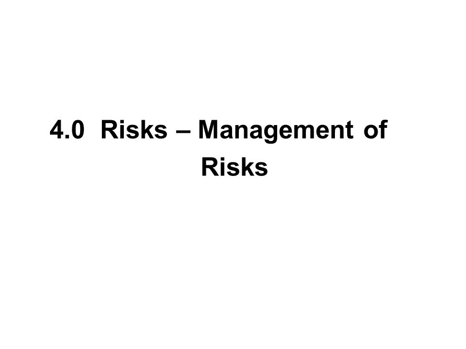 4.0 Risks – Management of Risks