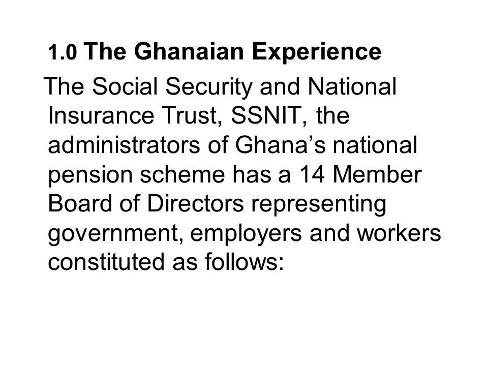 1.0 The Ghanaian Experience The Social Security and National Insurance Trust, SSNIT, the administrators of Ghanas national pension scheme has a 14 Mem