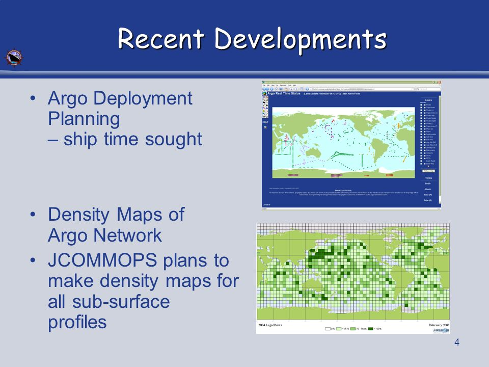 4 Recent Developments Argo Deployment Planning – ship time sought Density Maps of Argo Network JCOMMOPS plans to make density maps for all sub-surface profiles