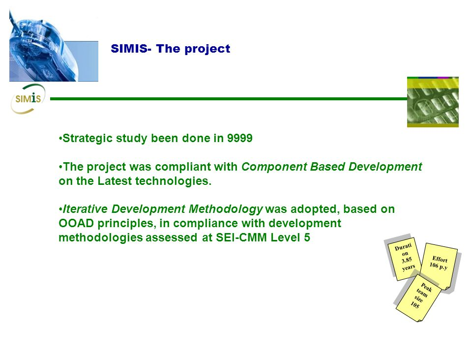 SIMIS- The project Strategic study been done in 9999 The project was compliant with Component Based Development on the Latest technologies.