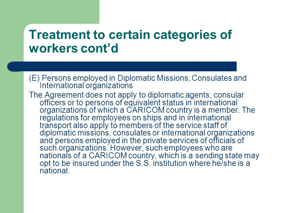 Treatment to certain categories of workers contd (E) Persons employed in Diplomatic Missions, Consulates and International organizations The Agreement