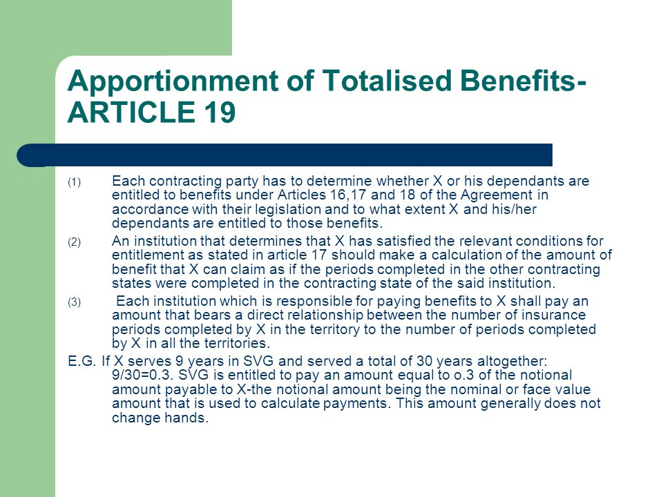 Apportionment of Totalised Benefits- ARTICLE 19 (1) Each contracting party has to determine whether X or his dependants are entitled to benefits under