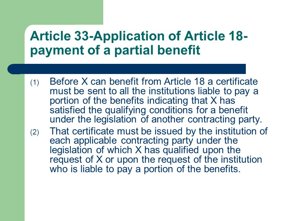 Article 33-Application of Article 18- payment of a partial benefit (1) Before X can benefit from Article 18 a certificate must be sent to all the inst