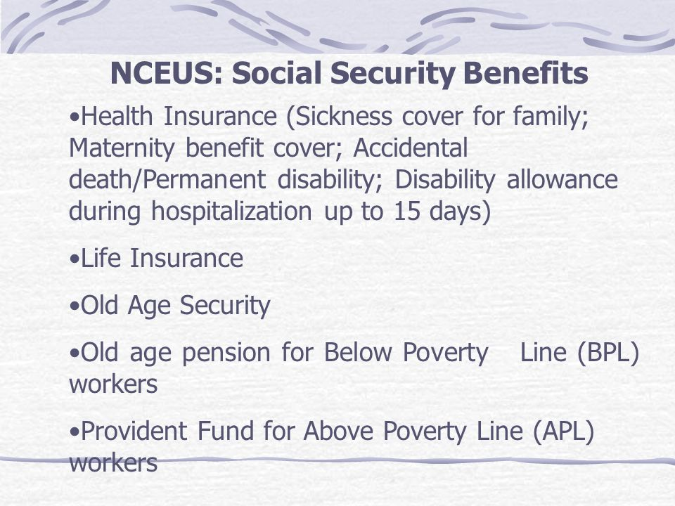 NCEUS: Social Security Benefits Health Insurance (Sickness cover for family; Maternity benefit cover; Accidental death/Permanent disability; Disabilit
