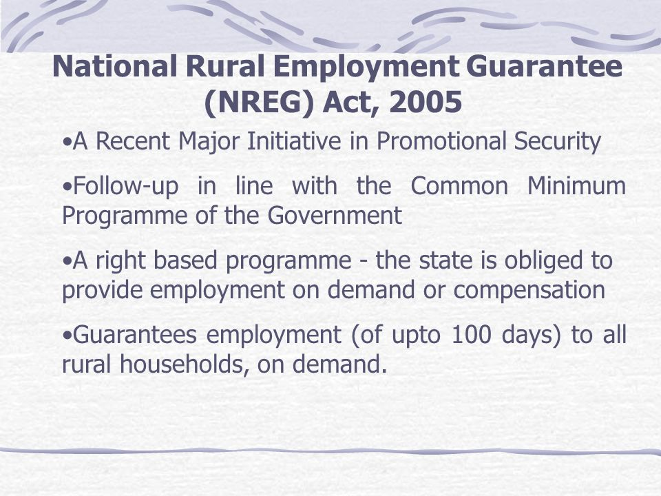 National Rural Employment Guarantee (NREG) Act, 2005 A Recent Major Initiative in Promotional Security Follow-up in line with the Common Minimum Progr