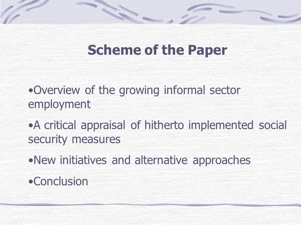 Scheme of the Paper Overview of the growing informal sector employment A critical appraisal of hitherto implemented social security measures New initi
