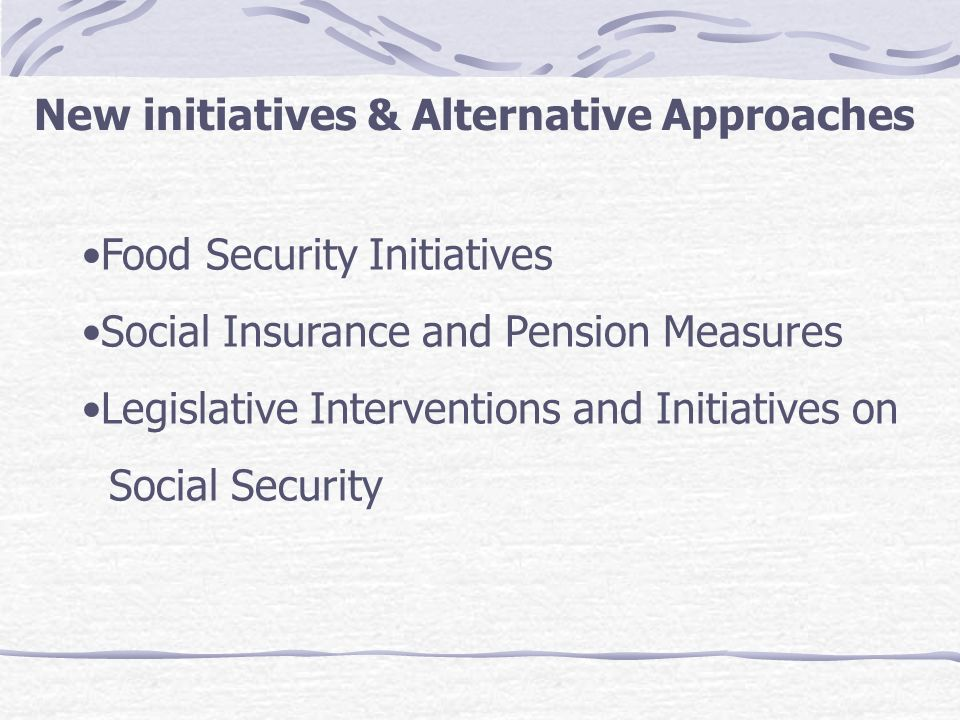 Food Security Initiatives Social Insurance and Pension Measures Legislative Interventions and Initiatives on Social Security New initiatives & Alterna