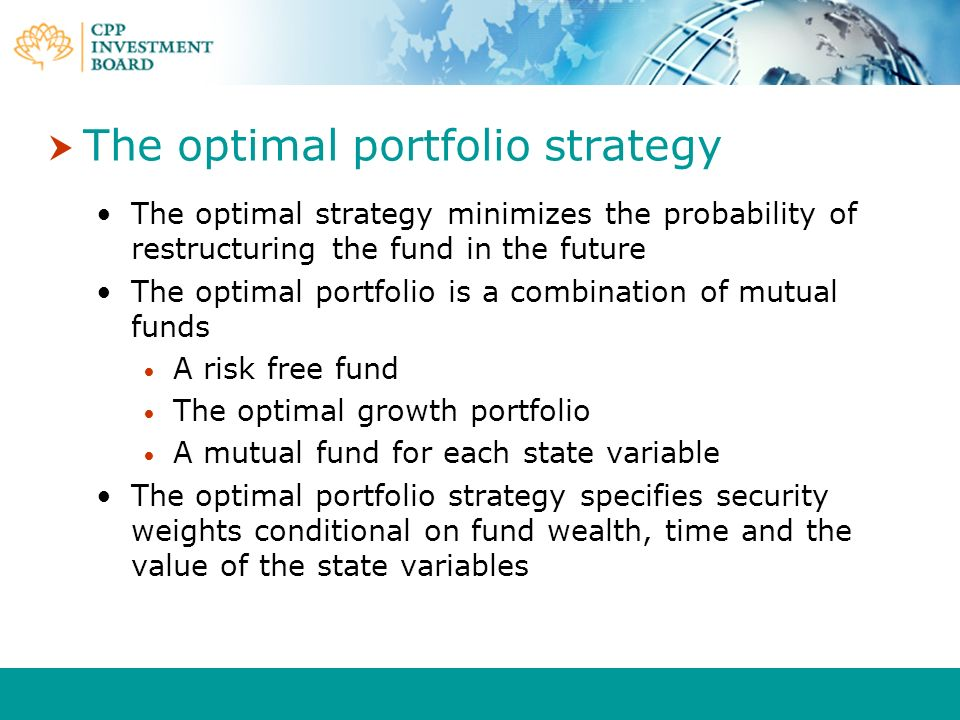 The optimal portfolio strategy The optimal strategy minimizes the probability of restructuring the fund in the future The optimal portfolio is a combi