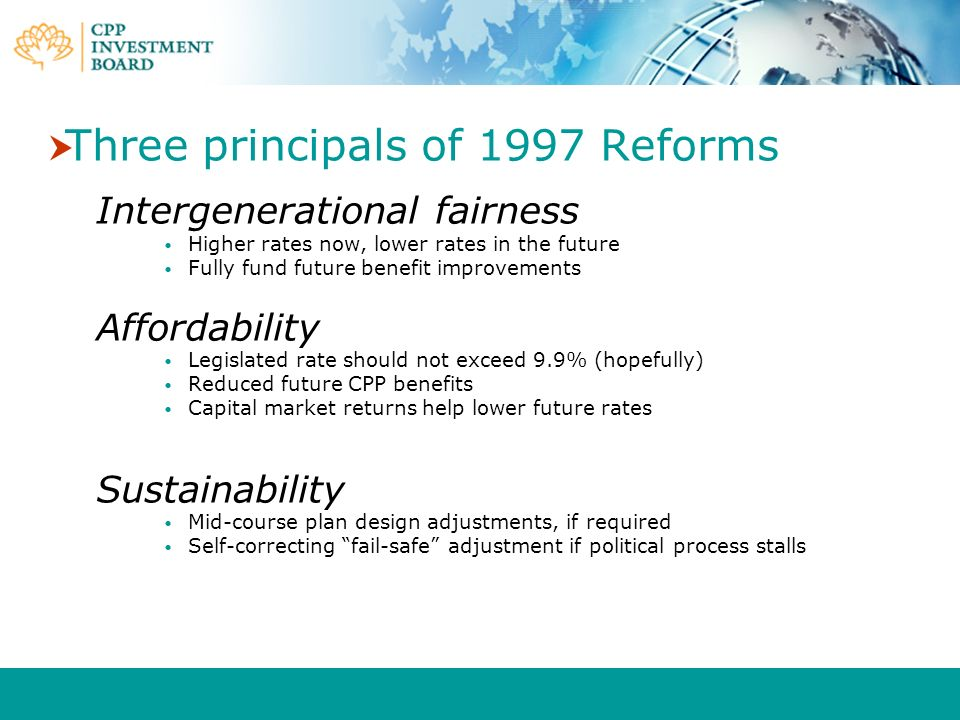 Three principals of 1997 Reforms Intergenerational fairness Higher rates now, lower rates in the future Fully fund future benefit improvements Afforda