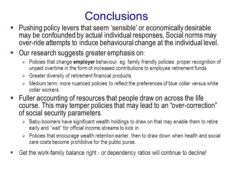 Conclusions Pushing policy levers that seem sensible or economically desirable may be confounded by actual individual responses. Social norms may over