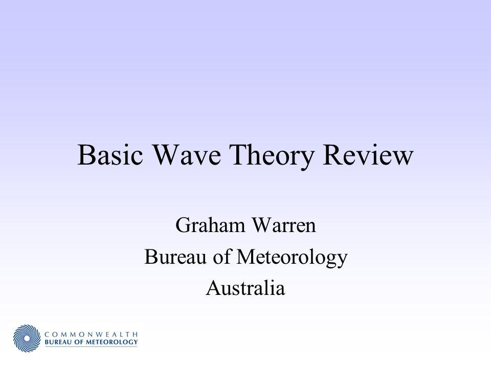Basic Wave Theory Review Graham Warren Bureau of Meteorology Australia