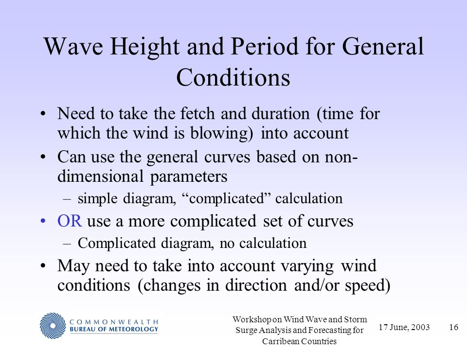 17 June, 200316 Workshop on Wind Wave and Storm Surge Analysis and Forecasting for Carribean Countries Wave Height and Period for General Conditions N